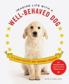Imagine Life with a Well-Behaved Dog: A 3-Step Positive Dog-Training Program: http://www.amazon.com/Imagine-Life-Well-Behaved-Dog-ebook/dp/B003DVG7P0/?tag=extmon-20
