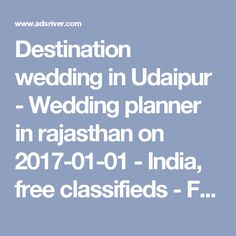 Destination wedding in Udaipur - Wedding planner in rajasthan on 2017-01-01 - India, free classifieds - Freeads | free ads | Classified ads