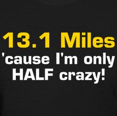 """13.1 miles, 'cause I'm only half crazy."" #Fitness #Humour"