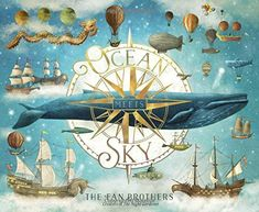 Ocean Meets Sky The Fan Brothers Simon & Schuster Books for Young Readers (May Fiction * Imagination * Adventure Audience : Ages 4 to 8 Indiebound Ocean Zones, Terry Fan, Best Book Covers, Thing 1, Great Pictures, Zeppelin, New Books, Childrens Books, Fans