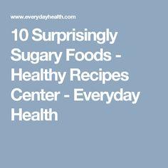 10 Surprisingly Sugary Foods - Healthy Recipes Center - Everyday Health