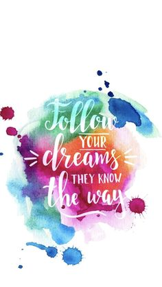 Follow your dreams, they know the way