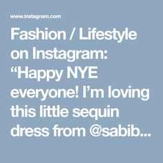 "Fashion / Lifestyle on Instagram: ""Happy NYE everyone! I'm loving this little sequin dress from @sabiboutique perfect for New Years or a night out! XO, Lex"" • Instagram"