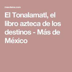 El Tonalamatl, el libro azteca de los destinos - Más de México