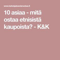 10 asiaa - mitä ostaa etnisistä kaupoista? - K&K