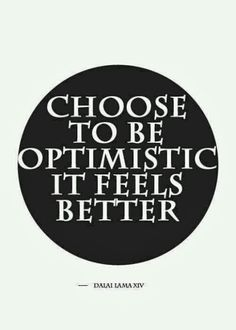 Choose to be optimistic It feels better | Inspirational Quotes
