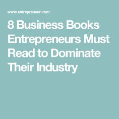 8 Business Books Entrepreneurs Must Read to Dominate Their Industry