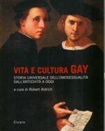 Vita e cultura gay. Storia universale dell'omosessualità dall'antichità a oggi  di AA.VV. (a cura di Robert Aldrich)  - Edizione Cicero, 2007