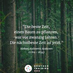 """""""Die beste Zeit,  einen Baum zu pflanzen,  war vor zwanzig Jahren.  Die nächstbeste Zeit ist jetzt.""""#Wortschatz der Baum = tree einen Baum pflanzen = to plant a tree die Zeit = time nächstebeste = hier: second best  #Grammatik beste = Superlativ (gut - besser - am besten; der/die/das beste) einen Baum zu pflanzen = Infinitiv mit """"zu""""  #learngerman #deutschlernen"""