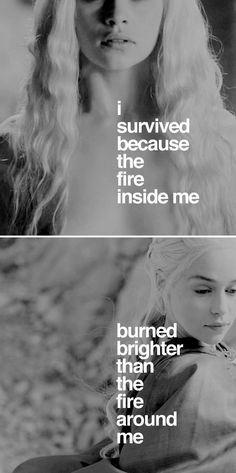 The fire around me could be contained, but the fire within me is wild and the flames can not be doused.: