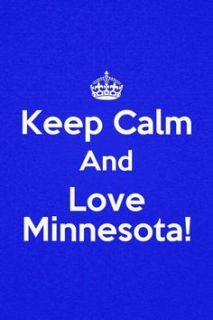 Keep Calm and Love Minnesota! We certainly will! #Minnesota #love #pride