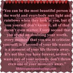 """""""You can be the most beautiful person in the world and everybody sees light and rainbows when they look at you, but if you yourself don't know it, all of that doesn't even matter. Every second that you spend on doubting your worth, every moment that you use to criticize yourself; is a second […]"""