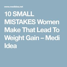 10 SMALL MISTAKES Women Make That Lead To Weight Gain – Medi Idea Weight Gain, Mistakes, Exercise, How To Make, Women, Ejercicio, Excercise, Women's, Tone It Up