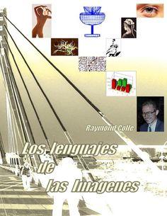 Los lenguajes de las imagenes  Versión completa revisada y actualizada de mi blog de Lenguaje Visual. Desde los fundamentos neurológicos hasta la realidad virtual pasando por la ideografía y la retórica publicitaria.