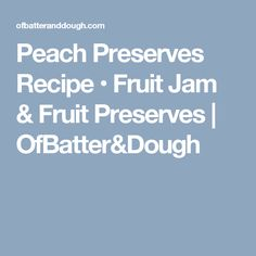 This simple peach preserves recipe does not contain pectin, allowing the taste of fresh peaches to take center stage. Peach Preserves Recipe, Fruit Preserves, Fruit Jam, Jam Recipes, Canning Recipes, Canning Peaches, Cold Dishes, Peach Jam, Jam And Jelly