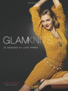 Glam Knits: 25 Designs For Luxe Yarns by Stefanie Japel