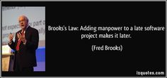 quote-brooks-s-law-adding-manpower-to-a-late-software-project-makes-it-later-fred-brooks-213576.jpg (850×400)