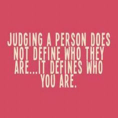 Judging a person does not define who they are . . .  it defines who you are.  #Autism