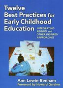 Twelve Best Practices for Early Childhood Education: Integrating Reggio and Other Inspired Resources. Ann Lewin-Benham