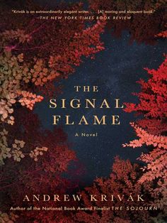 "The Signal Flame by Andrew Krivak. ""The stunning second novel from National Book Award finalist Andrew Krivák—'an extraordinarily elegant writer, with a deep awareness of the natural world' (The New York Times Book Review)—tells the heartbreaking, captivating story about a family awaiting the return of their youngest son from the Vietnam War."""