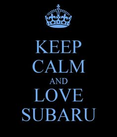 Keep calm, we all love Subaru's! Check us out. Melville Subaru https://www.facebook.com/MelvilleSubaru https://twitter.com/MelvilleSubaru