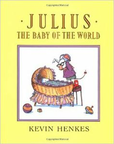 Julius, the Baby of the World: Kevin Henkes: