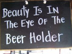 Is In the Eye of the Beer Holder sign-Beauty in eye of Beer Holder, funny sign for bar, drinking plaque Funny Bar Signs, Pub Signs, Beer Signs, Wood Signs, Sign Quotes, Funny Quotes, Funny Alcohol Quotes, Humor Quotes, Barbie Bebe