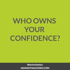 Who owns your confidence? #HerInvitation