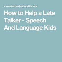 How to Help a Late Talker - Speech And Language Kids
