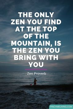 """Quote – """"The only zen you find at the top of the mountain, is the zen you bring with you"""" – Zen Proverb"""