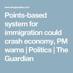 Points-based system for immigration could crash economy, PM warns Work Abroad, David Cameron, The Guardian, Politics