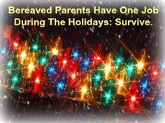 Bereaved Parents Coping With The Holidays...Read More...
