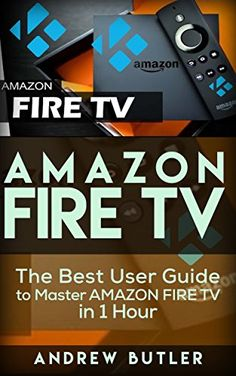 nice Amazon Fire TV: The Best User Guide to Master Amazon Fire TV in 1 Hour (expert, Amazon Prime, tips and tricks, web services, home tv, digital media,amazon echo) (user guides, internet)