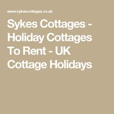 Sykes Cottages - Holiday Cottages To Rent - UK Cottage Holidays