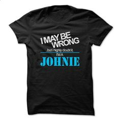 I May Be Wrong ...But I Highly Doubt It Im A JOHNIE - C - #team shirt #cropped hoodie. CHECK PRICE => https://www.sunfrog.com/Holidays/I-May-Be-Wrong-But-I-Highly-Doubt-It-Im-A-JOHNIE--Cool-Shirt-.html?68278