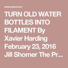"""TURN OLD WATER BOTTLES INTO FILAMENT By Xavier Harding  February 23, 2016  Jill Shomer The ProtoCycler allows you to rapidly print 3-D prototypes If you want to 3D-print all of your ideas, you'll need to start with a hefty supply of plastic filament—the """"ink"""" used by 3D printers. Or you could get a ProtoCycler and make your own. In 2013, Dennon Oosterman and his former classmates Alex Kay and David Joyce grew tired of churning through expensive filament. So they built a machine that could…"""