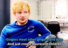He embraces his gingerness.   8 Reasons Why You Should Be Listening To Ed Sheeran