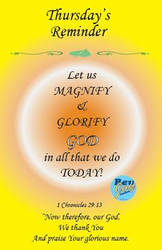 Thursday's Reminder - Let us magnify and glorify God in all that we do today! Psalms Quotes, Biblical Quotes, Religious Quotes, Happy Sunday Quotes, Morning Quotes, Thursday Greetings, It's Thursday, Thankful Thursday, Thursday Morning