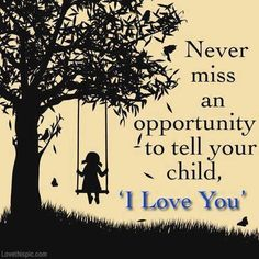 tell your child i love you love quotes family quote family quote family quotes children quotes