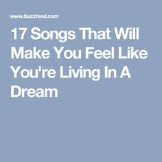17 Songs That Will Make You Feel Like You're Living In A Dream