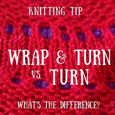 Knitting Tip: Learn the difference between a turn vs. a wrap & turn