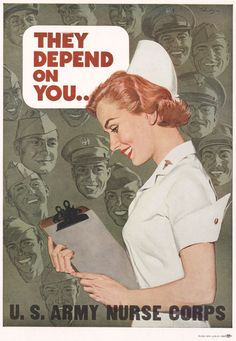 """""""They Depend On You - U.S. Army Nurse Corps"""" ~ WWII nursing recruitment poster…"""