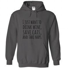 I just want to drink wine save cats and take naps
