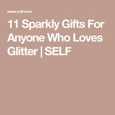 11 Sparkly Gifts For Anyone Who Loves Glitter | SELF