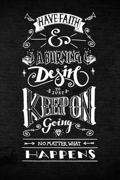 Have faith and a burning desire to just keep on going no matter what happens