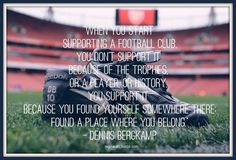Arsenal: It's not just a football club...it's family. It's in the blood--and we proudly bleed red and white. Arsenal fans worldwide share a bond that transcends language and nationality. Our language is football...our nationality, is Arsenal Football Club. I'm Arsenal till I die...I know I am, I'm sure I am...I'm Arsenal till I die!!!!