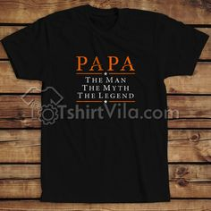Papa The Man The Myth The Legend T Shirt – T-shirt Adult Unisex