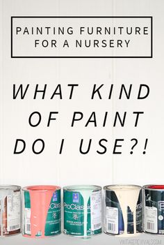 Painting Furniture For a Nursery  What Kind of Paint Should I Use