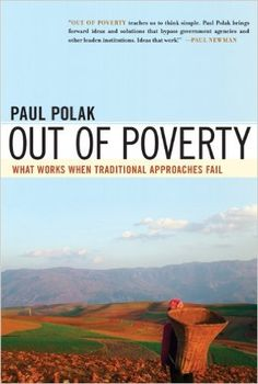 Out of Poverty: What Works When Traditional Approaches Fail: Paul Polak: 9781605092768: Amazon.com: Books