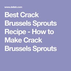 Best Crack Brussels Sprouts Recipe - How to Make Crack Brussels Sprouts